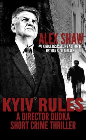 http://www.amazon.co.uk/Kyiv-Rules-Director-Dudka-Thriller-ebook/dp/B00GFSR4DW/ref=sr_1_fkmr0_1?s=digital-text&ie=UTF8&qid=1387020982&sr=1-1-fkmr0&keywords=alex+shaw+kyev+rules